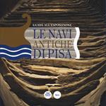 Le navi antiche di Pisa. Guida all'esposizione