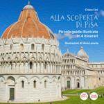 Alla scoperta di Pisa. Piccola guida illustrata in 4 itinerari