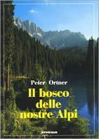 Il bosco delle nostre Alpi. Funzione ecologica, tutelare e produttiva