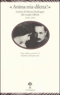«Anima mia, diletta!». Lettere di Martin Heidegger alla moglie Elfride (1915-1970) - copertina
