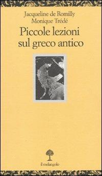 Piccole lezioni sul greco antico - Jacqueline de Romilly,Monique Trédé - copertina