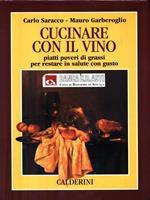 Cucinare con il vino. Piatti poveri di grassi per restare in salute con gusto
