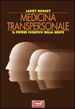 Medicina transpersonale. Il potere curativo della mente