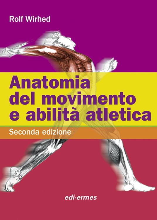 Anatomia del movimento e abilità atletica - Rolf Wirhed - copertina