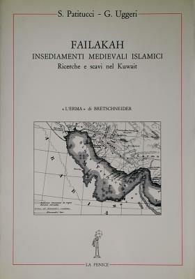 Failakah. Insediamenti medievali islamici. Ricerche e scavi nel Kuwait - Stella Patitucci Uggeri,Giovanni Uggeri - copertina