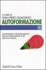Autoformazione. Autonomia e responsabilità per la formazione di sé nell'età adulta