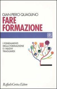 Fare formazione. I fondamenti della formazione e i nuovi traguardi - Gian Piero Quaglino - copertina