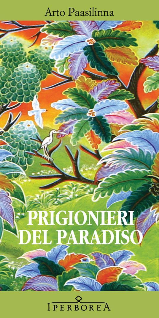 Prigionieri del paradiso - Marcello Ganassini,Arto Paasilinna - ebook