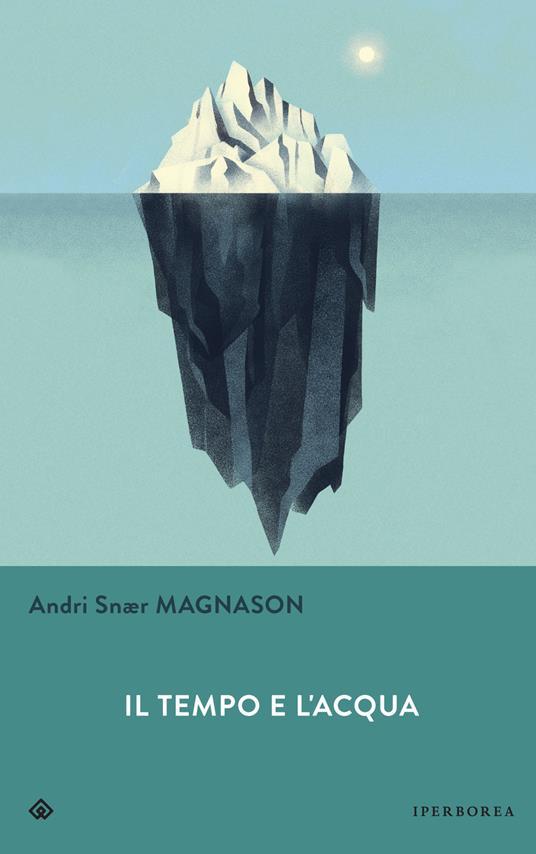 Il tempo e l'acqua - Andri Snær Magnason - 2