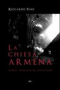 La Chiesa armena. Storia, spiritualità, istituzioni - Riccardo Pane - copertina