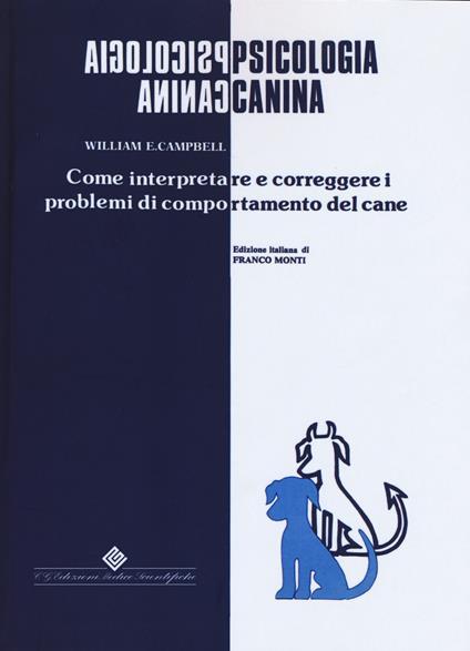 Psicologia canina. Come interpretare e correggere i problemi di comportamento del cane - William E. Campbell - copertina