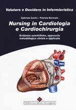 Nursing in cardiologia e cardiochirurgia. Evidenze scientifiche, approccio metodologico clinico e applicato