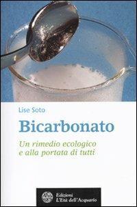 Bicarbonato. Un rimedio ecologico e alla portata di tutti - Lise Soto - copertina