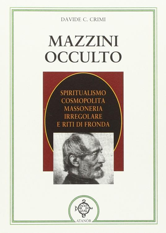 Mazzini occulto. Spiritualismo cosmopolita, massoneria irregolare e riti di fronda - Davide Crimi - copertina