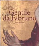 Gentile da Fabriano. Un viaggio nella pittura italiana alla fine del gotico. Ediz. illustrata