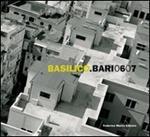 Basilico. Bari 0607. Catalogo della mostra (Bari, 13 ottobre 2007-2 marzo 2008). Ediz. illustrata