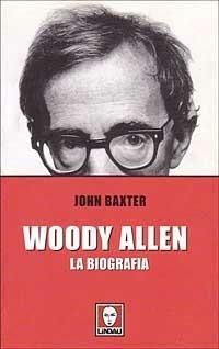 Woody Allen. La biografia - John Baxter - copertina