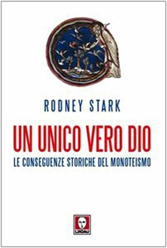 Un unico vero Dio. Le conseguenze storiche del monoteismo - Rodney Stark - 5