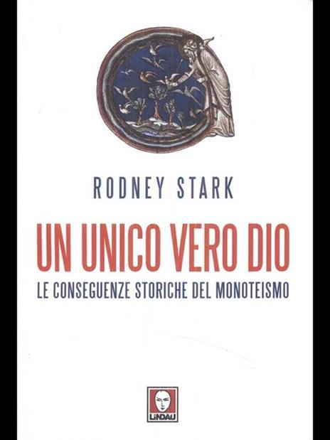 Un unico vero Dio. Le conseguenze storiche del monoteismo - Rodney Stark - 3