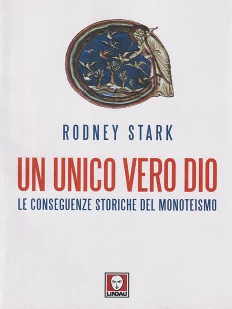 Un unico vero Dio. Le conseguenze storiche del monoteismo - Rodney Stark - 2