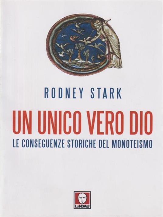 Un unico vero Dio. Le conseguenze storiche del monoteismo - Rodney Stark - copertina