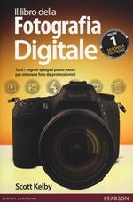 Il libro della fotografia digitale. Tutti i segreti spiegati passo passo per ottenere foto da professionisti. Vol. 1