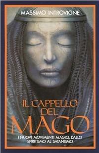Il cappello del mago. I nuovi movimenti magici, dallo spiritismo al satanismo - Massimo Introvigne - copertina