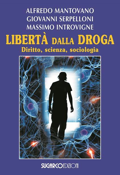 Libertà dalla droga. Diritto, scienza, sociologia - Alfredo Mantovano,Giovanni Serpelloni,Massimo Introvigne - copertina