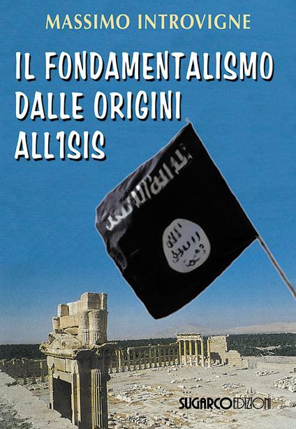 Il fondamentalismo dalle origini all'ISIS - Massimo Introvigne - copertina
