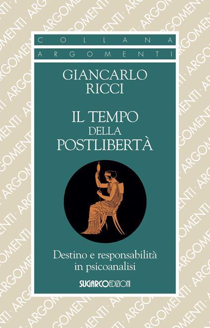 Il tempo della postlibertà. Destino e responsabilità in psicoanalisi - Giancarlo Ricci - copertina
