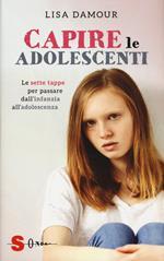Capire le adolescenti. Le sette tappe per passare dall'infanzia all'adolescenza