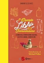 Il grande libro della fermentazione. La bibbia della fermentazione casalinga, da tutto il mondo, a impatto zero