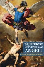Il misterioso universo degli angeli. Luce su una realtà invisibile