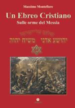Un ebreo cristiano. Sulle orme del Messia