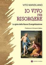 Io vivo per risorgere. La gioia della Nuova Evangelizzazione. Ediz. illustrata