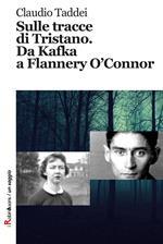 Sulle tracce di Tristano. Da Kafka a Flannery O'Connor