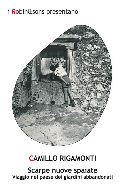 Scarpe nuove spaiate. Viaggio nel paese dei giardini abbandonati - Camillo Rigamonti - copertina