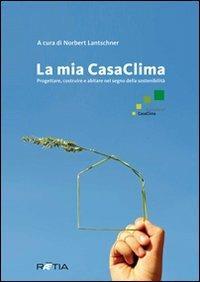La mia casaclima. Progettare, costruire e abitare nel segno della sostenibilità - Norbert Lantschner - copertina