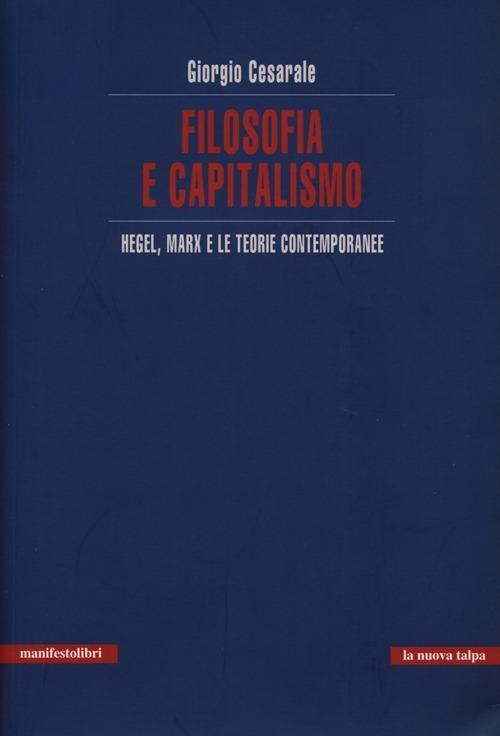 Filosofia e capitalismo. Hegel, Marx e le teorie contemporanee - Giorgio Cesarale - copertina