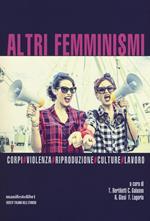 Altri femminismi. Corpi, violenza, riproduzione, culture, lavoro. Nuova ediz.