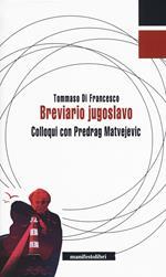 Breviario jugoslavo. Colloqui con Predrag Matvejevic