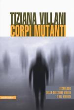 Corpi mutanti. Tecnologie della selezione umana e del vivente