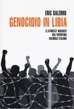 Genocidio in Libia. Le atrocità nascoste dell'avventura coloniale italiana. Nuova ediz.