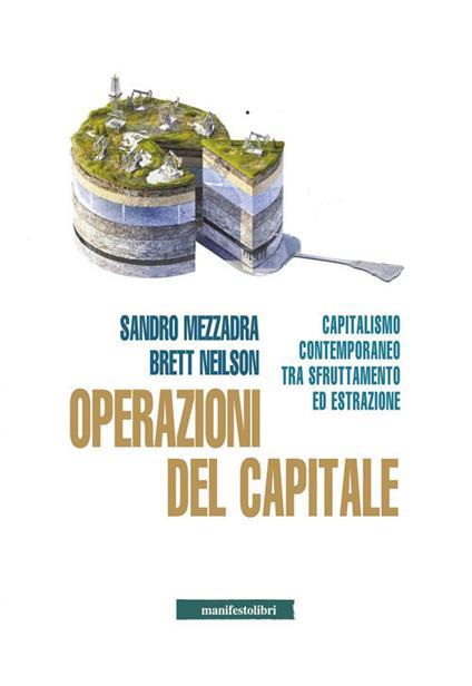 Operazioni del capitale. Capitalismo contemporaneo tra sfruttamento ed estrazione - Sandro Mezzadra,Brett Neilson - copertina