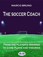 The soccer coach. From the player's training to game plans and theories
