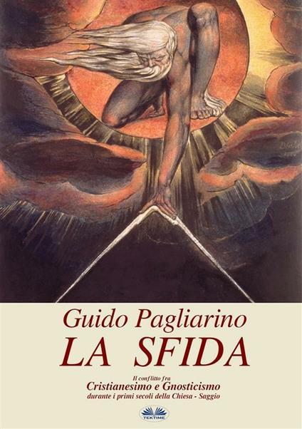 La sfida. Il conflitto fra cristianesimo e gnosticismo nei primi secoli della Chiesa - Guido Pagliarino - ebook
