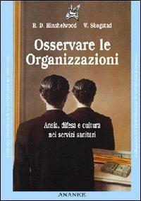 Osservare la organizzazioni. Ansia, difesa e cultura nei servizi sanitari - Robert D. Hinshelwood,Wilhelm Skogstad - copertina
