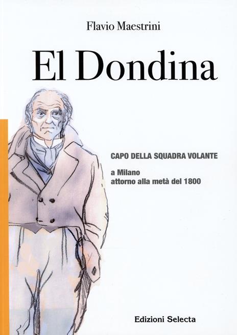 El Dondina. Capo della squadra volante a Milano attorno alla metà del 1800 - Flavio Maestrini - 2