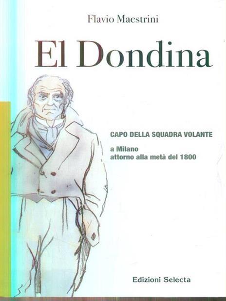 El Dondina. Capo della squadra volante a Milano attorno alla metà del 1800 - Flavio Maestrini - 3