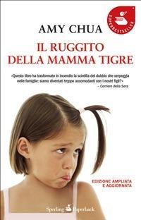 Il ruggito della mamma tigre - C. Lionetti,Amy Chua - ebook